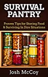 Survival Pantry: Proven Tips for Storing Food & Surviving In Dire...
