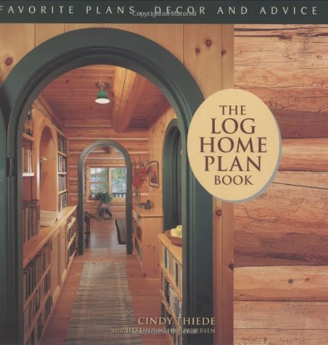 The Log Home Plan Book - Favorite Plans, Decor and Advice (Best Log Home Plans)