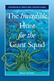 The Incredible Hunt for the Giant Squid (Incredible Deep-Sea Adventures)