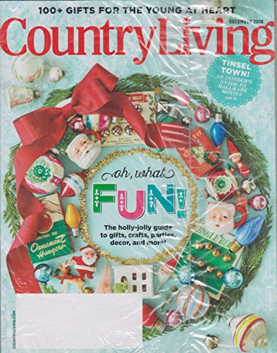 (Country Living December 2018 Oh What Fun! The Holly-Jolly Guide to Gifts, Crafts, Parties, Decor, and More!)