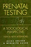 img - for Prenatal Testing: A Sociological Perspective, with a New Afterword by Aliza Meredith Kolker (1998-08-30) book / textbook / text book