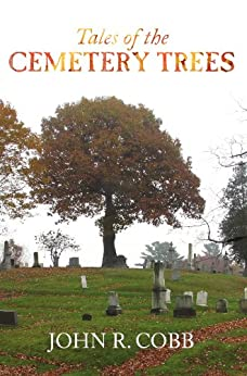 Tales of the Cemetery Trees by [Cobb, John R.]