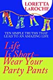 Life Is Short: Wear Your Party Pants