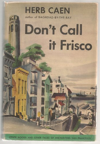 Don'T Call It Frisco by Herb Caen