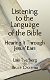 Listening to the Language of the Bible: Hearing It Through Jesus' Ears