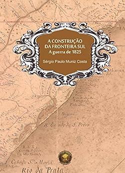 A construção da fronteira sul, A guerra de 1825 eBook