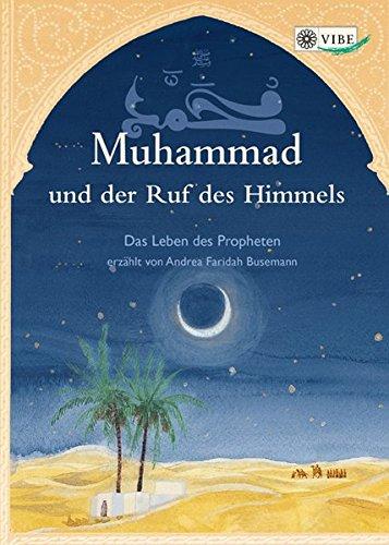 Muhammad und der Ruf des Himmels: Das Leben des Propheten