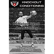 Knockout Conditioning: Kettlebell Sport Conditioning (French Edition)