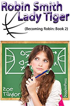 Robin Smith-Lady Tiger: Becoming Robin Book 2 by [Taylor, Zoe]