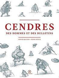Cendres : Des hommes et des bulletins par Sergio Aquindo