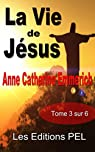 La vie de Jésus - Tome 3 (Collection Anne-Catherine Emmerich t. 6) par Emmerich