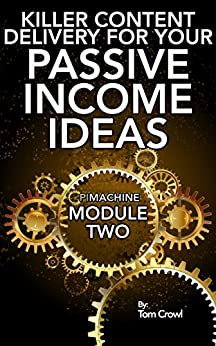 Developing Killer Content Delivery For Your Passive Income Ideas: How To Turn Your Information Into Content For Online Products and Courses (P.I. Machine Book 2) by [Crowl, Tom]