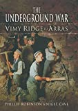 The Underground War: Vimy Ridge to Arras: 1