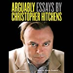Arguably: Essays by Christopher Hitchens | Christopher Hitchens