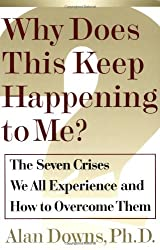 Why Does This Keep Happening To Me?: The Seven Crisis We All Experience and How to Overcome Them: The Seven Crises We All Experience and How to Overcome Them