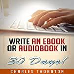 Write an eBook or Audiobook in 30 Days | Charles Thornton