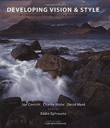 Developing Vision & Style: A Landscape Photography Masterclass: A Masterclass in Landscape Photography (Light & Land)