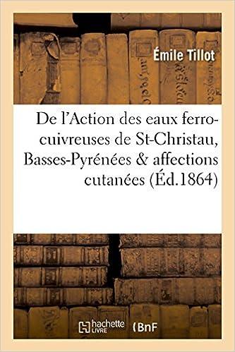Télécharger en ligne De l'Action des eaux ferro-cuivreuses de Saint-Christau Basses-Pyrénées & affections cutanées pdf, epub