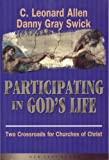 Participating in God's Life : Two Crossroads for Churches of Christ, Allen, C. Leonard and Swick, Danny, 0970083645
