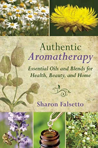 Authentic Aromatherapy: Essential Oils and Blends for Health, Beauty, and Home from SKYHORSE