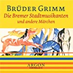 Die Bremer Stadtmusikanten und andere Märchen | Brüder Grimm