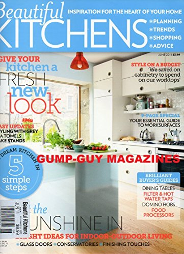 Beautiful Homes June 2011 UK Magazine BUYER'S GUIDE TO: DINING TABLES, FILTER & HOT WATER TAPS, DOMINO HOBS, FOOD PROCESSORS Ideas For Indoor-Outdoor Living STYLE ON A BUDGET