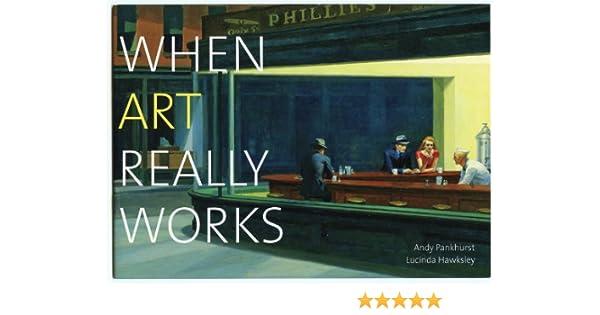 When Art Really Works: Amazon.es: Pankhurst, Andy, Hawksley, Lucinda: Libros en idiomas extranjeros