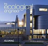 The Ecological Engineer - GLUMAC GLUMAC, Ecotone Publishing, 0982774907