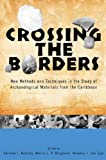 img - for Crossing the Borders: New Methods and Techniques in the Study of Archaeological Materials from the Caribbean (Caribbean Archaeology and Ethnohistory) book / textbook / text book