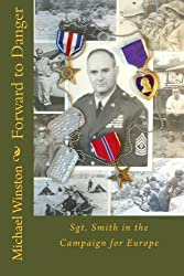 Forward to Danger: Sgt. Smith in the Campaign for Europe (Sgt. Smith World War II Trilogy) (Volume 3)