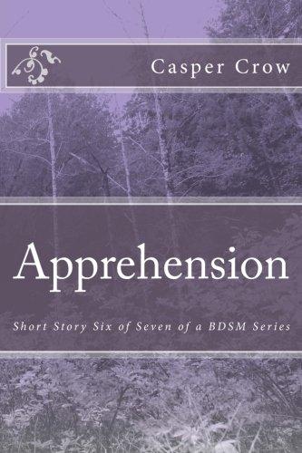 Apprehension: Short Story Six of Seven of a BDSM Series (Volume 6) ebook