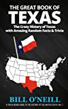 The Great Book of Texas: The Crazy History of Texas with Amazing Random Facts & Trivia (A Trivia Nerds Guide to the History of the United States) (Volume 1)
