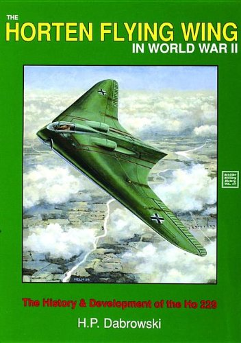 The Horten Flying Wing in World War II: The History & Development of the Ho 229 (Schiffer Military History)