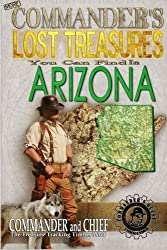 More Commander's Lost Treasures You Can Find In Arizona: Follow the Clues and Find Your Fortunes! (Volume 2)