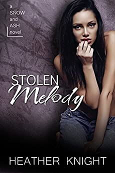 Stolen Melody: A Standalone Dark Romance (Snow and Ash Book 2) by [Knight, Heather]
