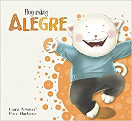 Hoy estoy... Alegre / Today I Feel Happy (Spanish Edition): Clara Penalver: 9788448845568: Amazon.com: Books