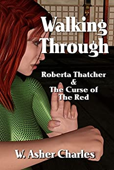 Walking Through: Roberta Thatcher and the Curse of The Red (The Multiverse Book 1) by [Charles, W Asher]