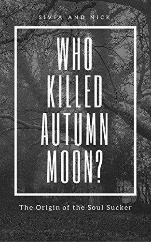 Who Killed Autumn Moon?: The Origin of the Soul Sucker (The Hallow Heights Chronicles Book 2)