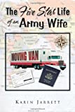 The Five Star Life of an Army Wife, Karin Jarrett, 144155999X
