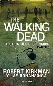 The Walking Dead: La caída del Gobernador: Primera parte (Spanish Edition) by [Kirkman, Robert, Jay Bonansinga]