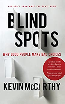 BlindSpots: Why Good People Make Bad Choices by [McCarthy, Kevin]