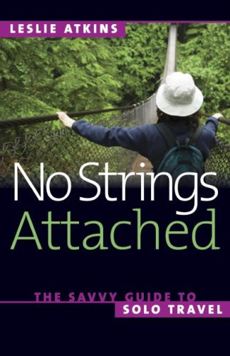 No Strings Attached: The Savvy Guide to Solo Travel (Capital Travels)
