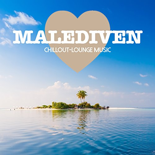 Malediven Chillout Lounge Music - 200 Songs