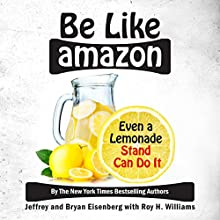 Be Like Amazon: Even a Lemonade Stand Can Do It Audiobook by Jeffrey Eisenberg, Bryan Eisenberg, Roy H Williams Narrated by Roy H Williams