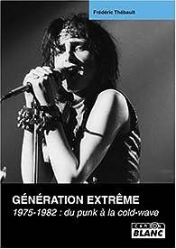 Génération Extrême, 1975-1982 : du punk à la cold-wave par Frédéric Thébault