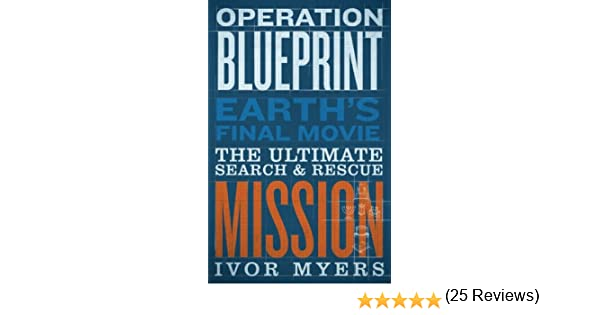 Operation blueprint earths final movie ivor myers operation blueprint earths final movie ivor myers 9781580195201 amazon books malvernweather Gallery