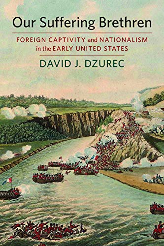 Our Suffering Brethren: Foreign Captivity and Nationalism in the Early United States