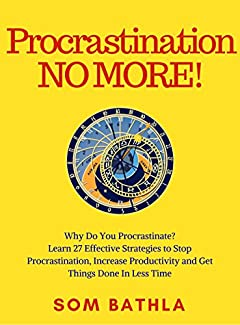 Procrastination NO MORE!: Why Do You Procrastinate? Learn 27 Effective Strategies to Stop Procrastination, Increase Productivity and  Get Things Done in Less Time