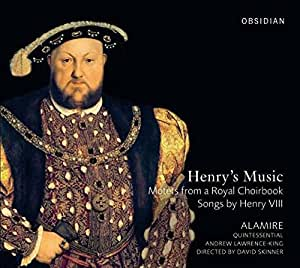 Henry's Music: Motets from a Royal Choirbook / Songs by Henry VIII
