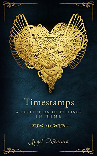 Timestamps: A Collection of Feelings in Time by Angel Ventura